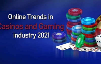 Online trends in casinos and gaming industry 2021